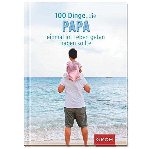 100 Dinge, die Papa einmal im Leben getan haben sollte