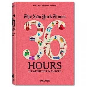 New York Times. 36 Hours. 125 Wochenenden in Europa